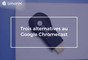 Trois alternatives au Google Chromecast