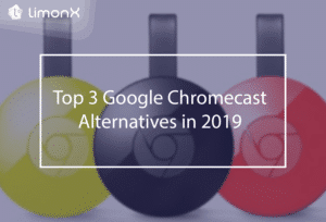 Top 3 Google Chromecast Alternatives in 2019