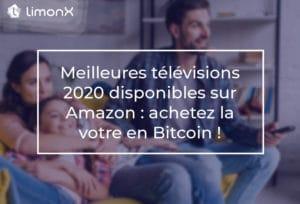 Meilleures télévisions 2020 disponibles sur Amazon : achetez la votre en Bitcoin !